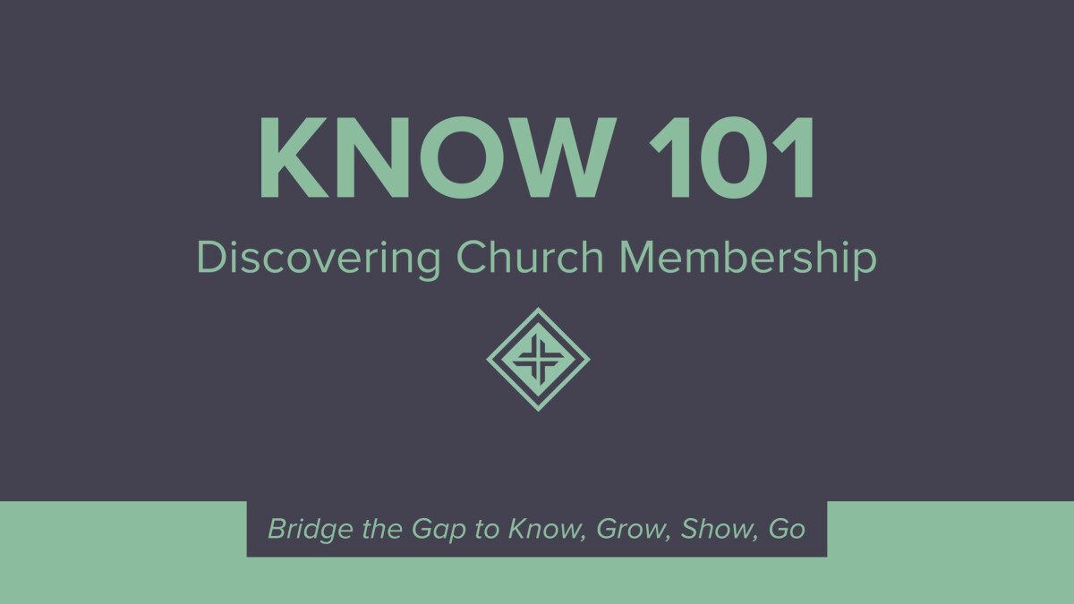 KNOW 101 Discovering Church Membership